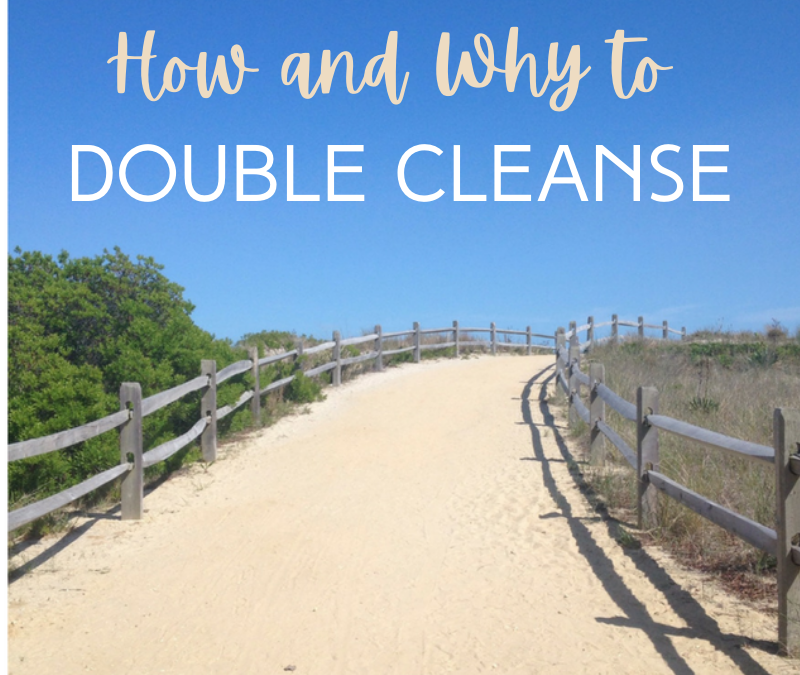 How and Why to Double Cleanse